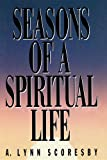 Seasons of a Spiritual Life, A. Lynn Scoresby, 0884945944