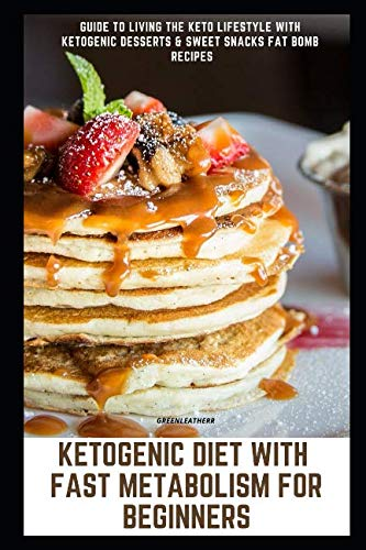 Ketogenic Diet with Fast Metabolism for Beginners: Guide to Living the Keto Lifestyle with Ketogenic Desserts & Sweet Snacks Fat Bomb ()