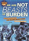 We Are Not Beasts of Burden: Cesar Chavez and the Delano Grape Strike, California, 1965-1970 (Civil Rights Struggles Around the World)