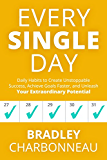 Every Single Day: Daily Habits to Create Unstoppable Success, Achieve Goals Faster, and Unleash Your Extraordinary Potential (Repossible Book 1)