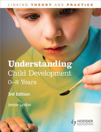 Understanding Child Development: 0-8 Years, 3rd Edition (Linking Theory and Practice)