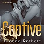 Captive: Fire on Ice, Book 2 | Brenda Rothert