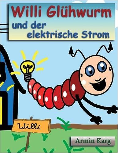 Willi Glühwurm und der elektrische Strom: Amazon.de: Armin Karg: Bücher