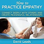 How to Practice Empathy: Connect Deeply with Others and Create Meaningful Relationships | David Leads