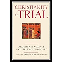 Christianity On Trial: Arguments Against Anti-Religious Bigotry