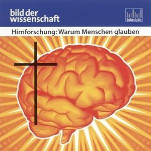 Hirnforschung: Warum Menschen glauben (Bild der Wissenschaft) Hörbuch