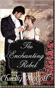 Book The Enchanting Rebel: Regency Romance: Volume 4 (Clean Short Read Regency Romance)
