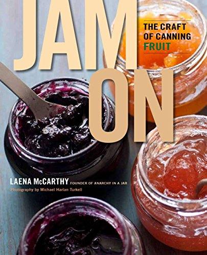- Jam On: The Craft of Canning Fruit