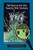 Tall Fescue for the Twenty-first Century, H.A. Fribourg, D.B. Hannaway, C.P. West, 0891181725