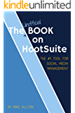 The Unofficial Book On Hootsuite: The #1 Tool for Social Media Management