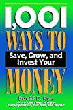 1,001 Ways to Save, Grow and Invest Your Money, David E. Rye, 1564144046