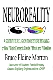 Neuroreality: A Scientific Religion to Restore Meaning, or How 7 Brain Elements Create 7 Minds and 7 Realities