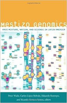 Book Mestizo Genomics: Race Mixture, Nation, and Science in Latin America (2014-05-25)