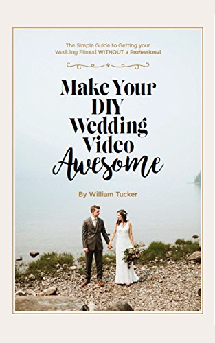[Read] Make Your DIY Wedding Video Awesome: The Simple Guide To Getting Your Wedding Filmed Without A Profe<br />[E.P.U.B]