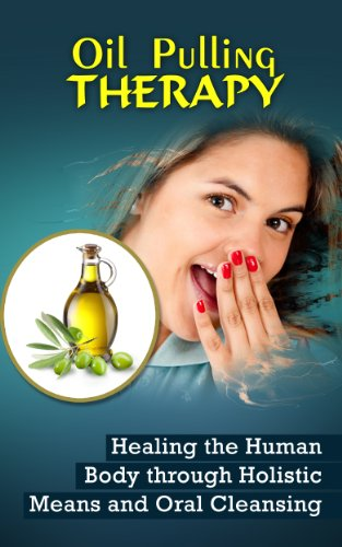 Oil Pulling Therapy: Healing the Human Body through Holistic Means and Oral Cleansing by [Sternberg, Darren]