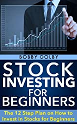Stock Investing for Beginners: The 12 Step Plan on how to Invest in Stocks for Beginners (Stock Market, Trading) (English Edition)