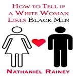 How to Tell If a White Woman Likes Black Men | Nathaniel Rainey