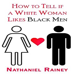 How to Tell If a White Woman Likes Black Men