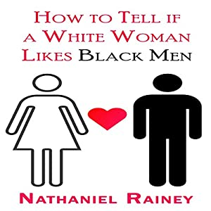 How to Tell If a White Woman Likes Black Men Audiobook