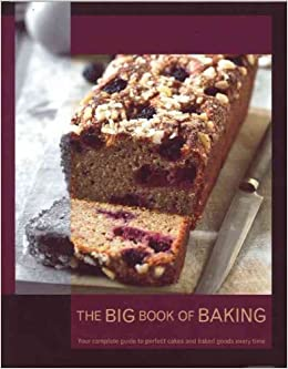 The Big Book Of Baking Your Complete Guide To Perfect Cakes And Baked Goods Every Time Not Available NA 9781407539676 Amazon Books