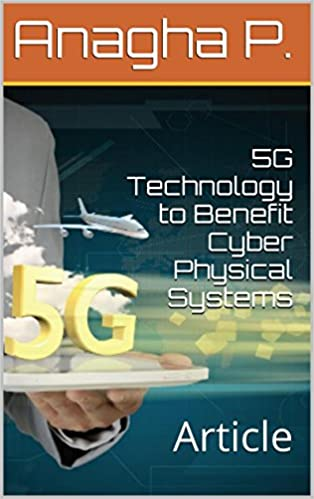 5G Technology to Benefit Cyber Physical Systems