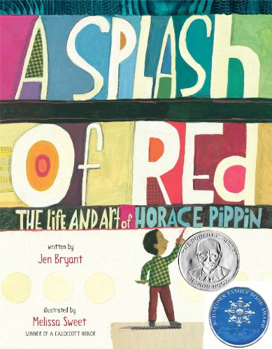A Splash of Red: The Life and Art of Horace Pippin (Schneider Family Book Awards - Young Children's Book - Red Color Splash