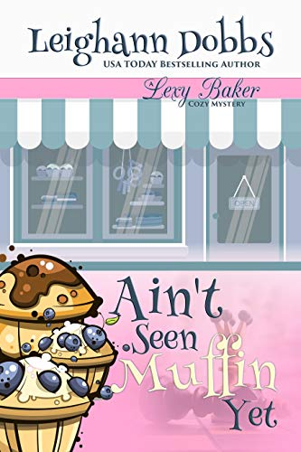 Ain't Seen Muffin Yet (Lexy Baker Cozy Mystery Series Book 15) by [Dobbs, Leighann]