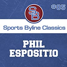 Sports Byline: Phil Esposito Speech by Ron Barr Narrated by Ron Barr