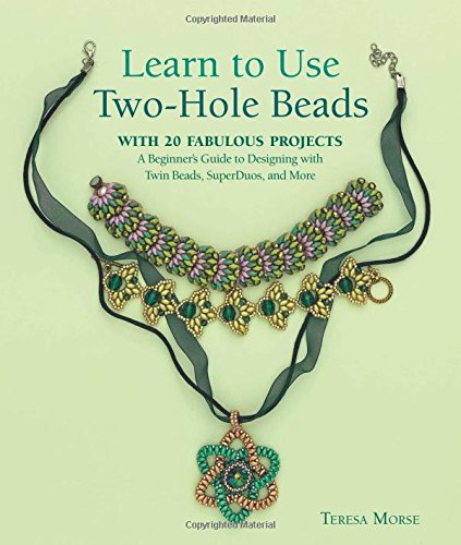 Learn to Use Two-Hole Beads with 25 Fabulous Projects: A Beginner's Guide to Designing With Twin Beads, SuperDuos, and More (Hole Jewelry)