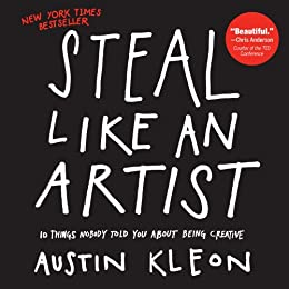 Steal Like an Artist: 10 Things Nobody Told You About Being Creative by [Kleon, Austin]