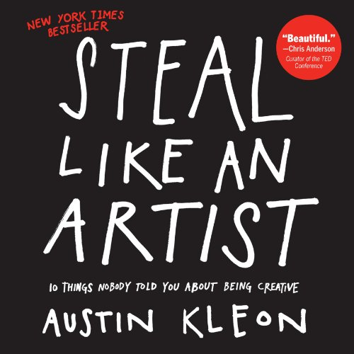 (Steal Like an Artist: 10 Things Nobody Told You About Being Creative)