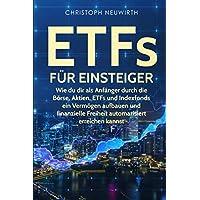 ETFs für Einsteiger: Wie du dir als Anfänger durch die Börse, Aktien, ETFs und Indexfonds ein Vermögen aufbauen und finanzielle Freiheit automatisiert ... Unabhängigkeit erlangen - Band, Band 3)