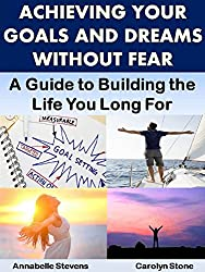 Achieving Your Goals and Dreams Without Fear: A Guide to Building the Life You Long For (Life Matters) (English Edition)