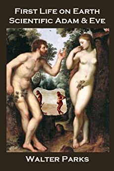 First Life on Earth, Scientific Adam & Eve by [Parks, Walter]