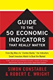 img - for The WSJ Guide to the 50 Economic Indicators That Really Matter: From Big Macs to Zombie banks, the Indicators Smart Investors Watch to Beat the Market by Simon Constable (2011-05-15) book / textbook / text book