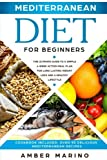 Mediterranean Diet for Beginners: A Simple 4-Week Action Meal Plan for Long-Lasting Weight Loss and a Healthy Lifestyle. (Cookbook Included: Best Delicious Mediterranean Recipes)
