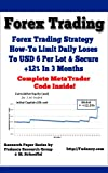 Forex Trading - Forex Trading Strategy: How-To Limit Daily Loses to USD 6 Per Lot And Secure +12% In 3 Months - Complete MetaTrader Code Provided Inside!