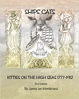 Ships Cats: Kitties on the High Seas 1777-1912: James Ian ...