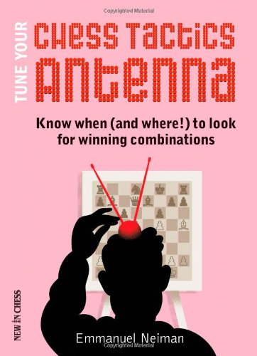 Read Online Tune Your Chess Tactics Antenna: Know When (and where!) to Look for Winning Combinations PDF