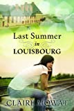 Front cover for the book Last Summer In Louisbourg by Claire Mowat