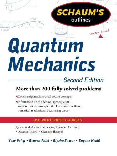 Schaum's Outline of Quantum Mechanics, Second Edition (Schaum's Outlines) by Peleg, Yoav, Pnini, Reuven, Zaarur, Elyahu, Hecht, Eugene (May 25, 2010) Paperback