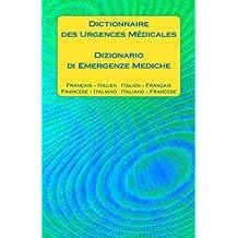 Dictionnaire des Urgences Médicales / Dizionario di Emergenze Mediche: Français - Italien   Italien - Français / Francese - Italiano   Italiano - Francese (French Edition)