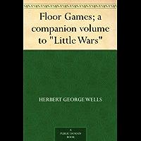 "Floor Games; a companion volume to ""Little Wars"""