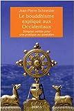 Le bouddhisme expliqué aux Occidentaux : Simples vérités pour une pratique au quotidien