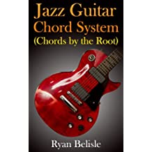 Jazz Guitar Chord System (By the Root Book 1)
