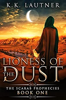 Lioness of The Dust (The Scarab Prophecies Book 1) by [Lautner, KK]