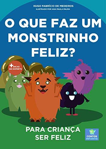 Livro infantil para o filho ser feliz.: O que faz um monstrinho feliz? Livro infantil, psicologia infantil, contos. (Contos infantis que ensinam 15)
