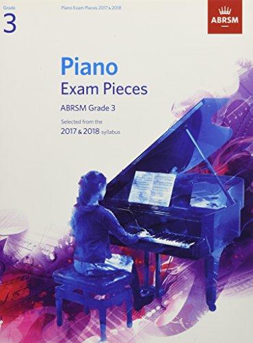 Piano Exam Pieces 2017 & 2018, Grade 3: Selected from the 2017 & 2018 syllabus (ABRSM Exam Pieces)