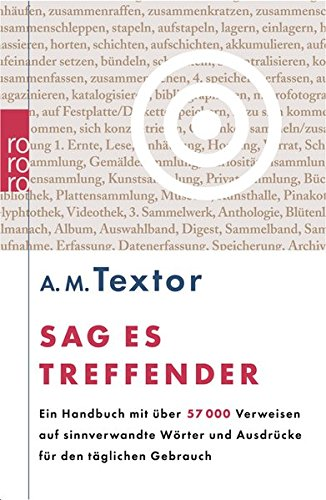 Sag Es Treffender  Ein Handbuch Mit über 57000 Verweisen Auf Sinnverwandte Wörter Und Ausdrücke Für Den Täglichen Gebrauch