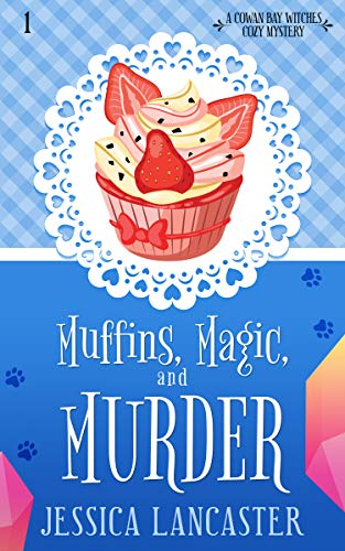 Muffins, Magic, and Murder (Cowan Bay Witches Cozy Mystery Book - Muffin Magic